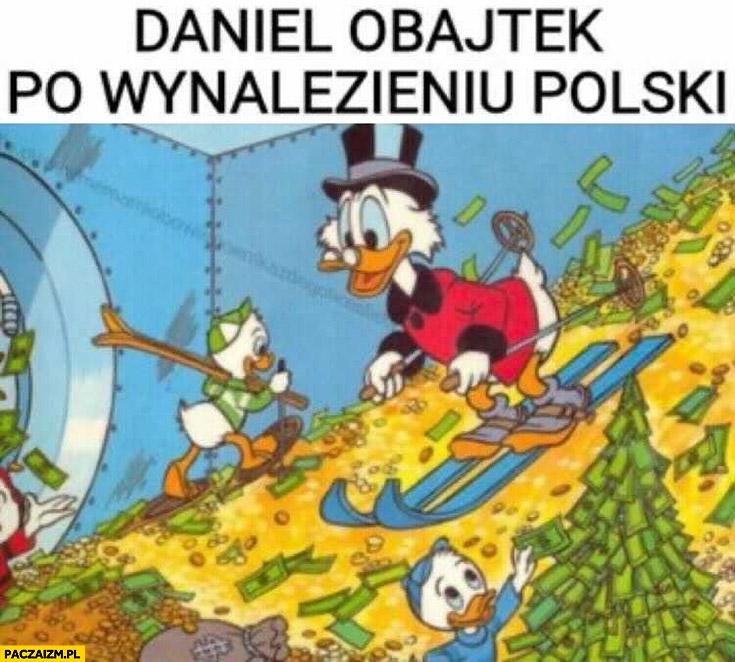 Daniel Obajtek po wynalezieniu Polski Sknerus McKwacz góra pieniędzy