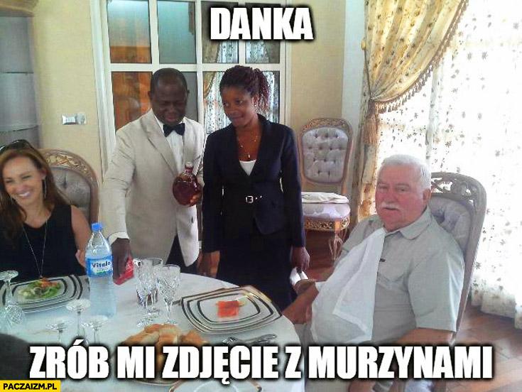 Danka zrób mi zdjęcie z murzynami Lech Wałęsa