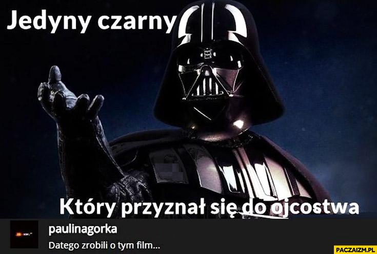 Darth Vader jedyny czarny który przyznał się do ojcostwa dlatego zrobili o tym film