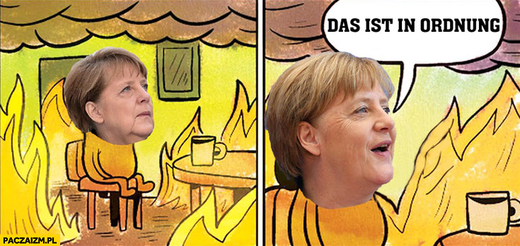 Das ist in ordnung Angela Merkel to jest w porządku pożar