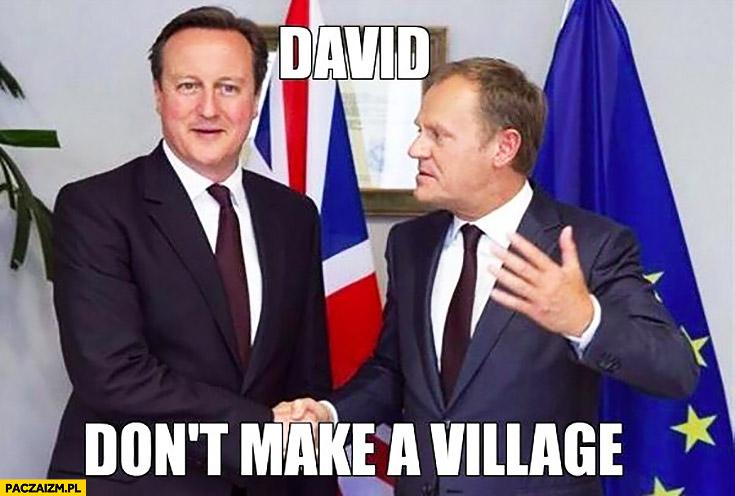 David don't make a village David Cameron Donald Tusk angielski z Tuskiem