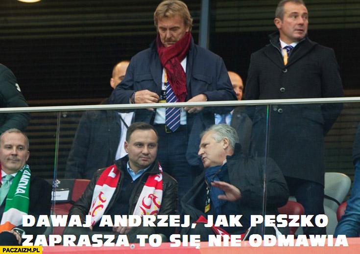 Dawaj Andrzej jak Peszko zaprasza to się nie odmawia Kwaśniewski Duda