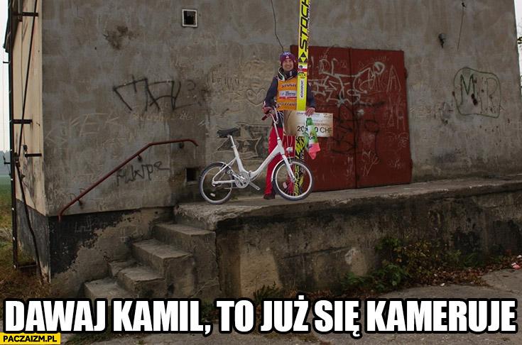 Dawaj Kamil to już się kameruje Stoch z rowerem Paweł mem