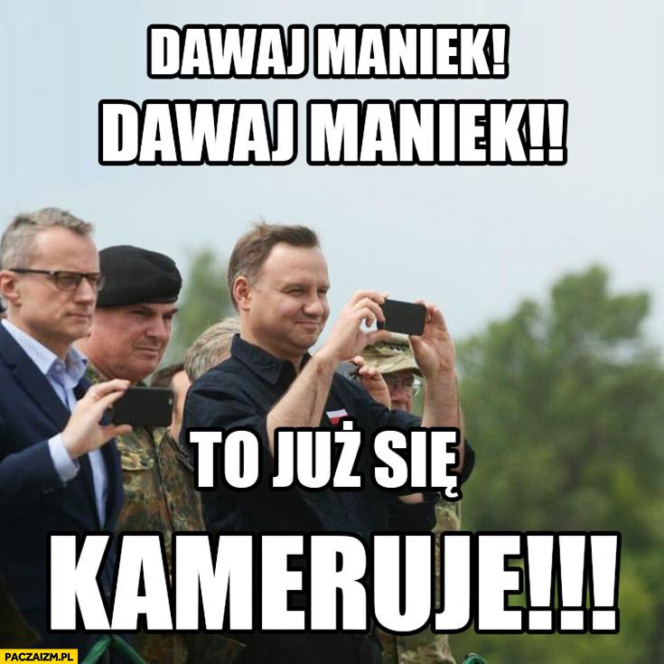 Dawaj Maniek to już się kameruje Andrzej Duda