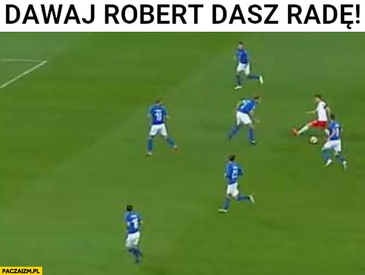 Dawaj Robert dasz radę Lewandowski sam na 6 obrońców