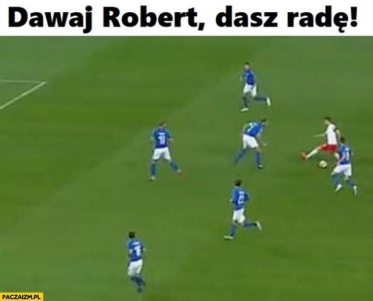 Dawaj Robert dasz radę Lewandowski sam na wielu obrońców