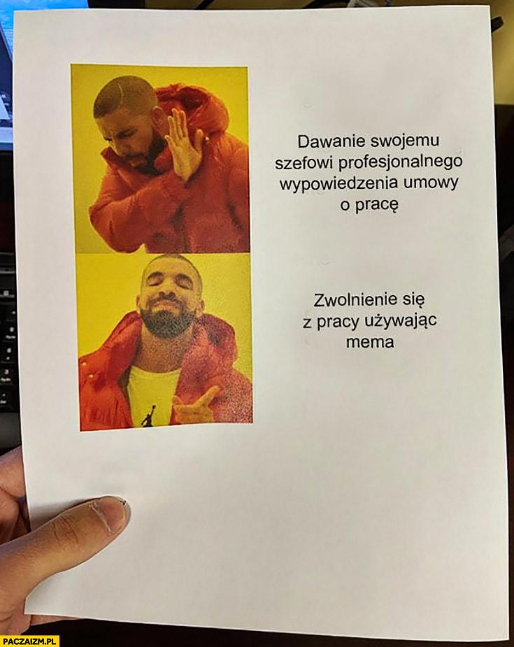 Dawanie swojemu szefowi profesjonalnego wypowiedzenia umowy o pracę – nie chce, woli zwalnianie się z pracy używając mema Drake
