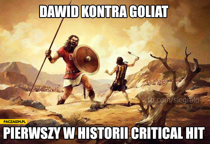Dawid kontra Goliat pierwszy w historii critical hit