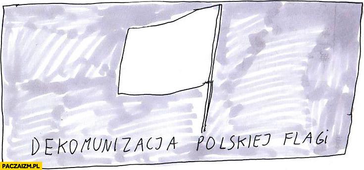 Dekomunizacja polskiej flagi cała biała Janek Koza