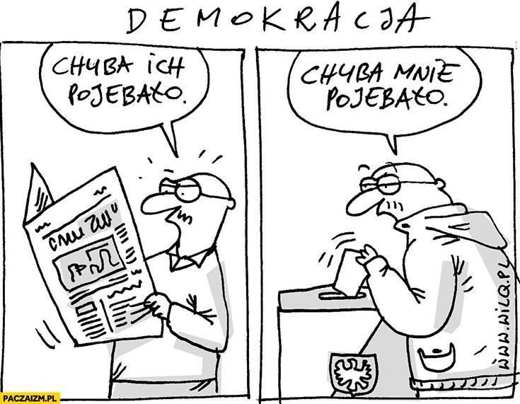 Demokracja chyba ich pojechało, chyba mnie pojebało czyta gazetę głosuje wilq