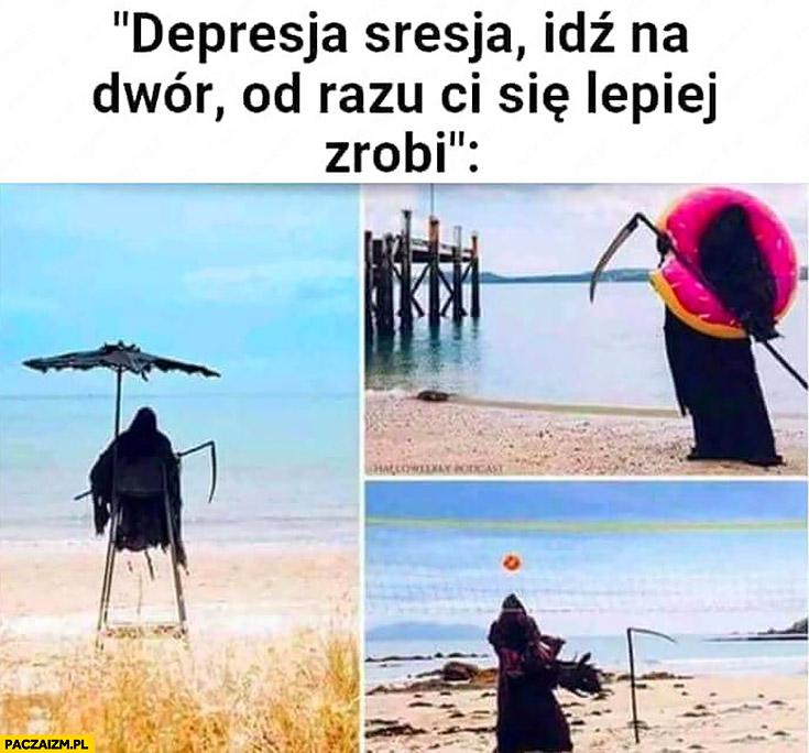 Depresja sresja idź na dwór od razu Ci się lepiej zrobi śmierć