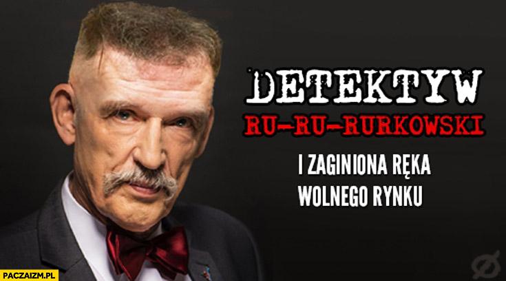 Detektyw Ru-Ru-Rurkowski i zaginiona ręka wolnego rynku Korwin Rutkowski