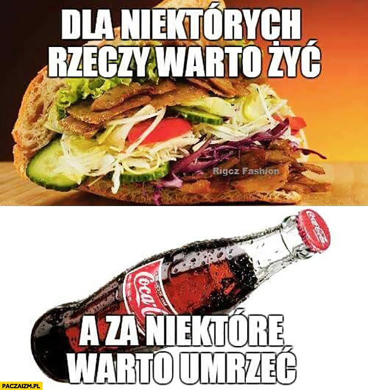 Dla niektórych rzeczy warto żyć kebab, a za niektóre warto umrzeć Coca-Cola
