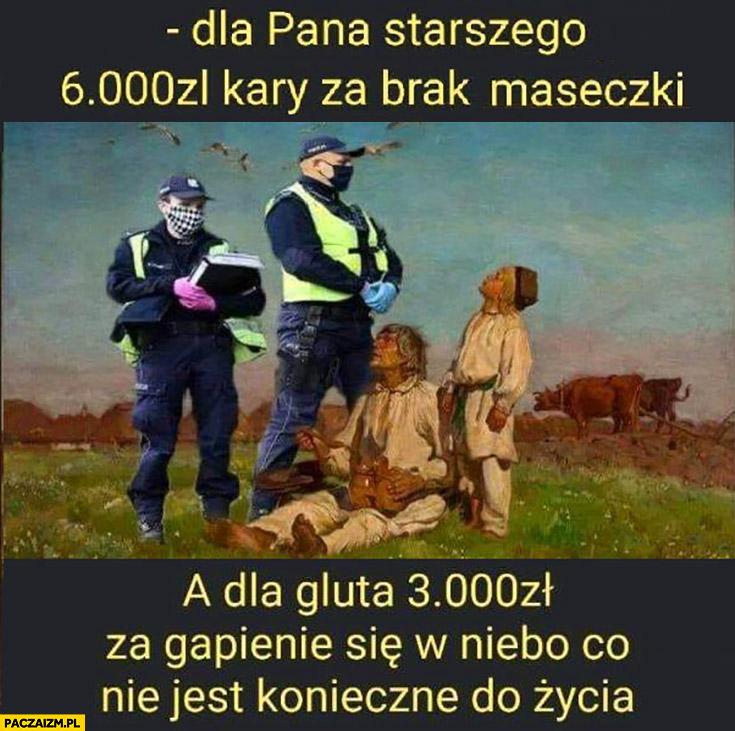 Dla pana starszego 6000 zł kary za brak maseczki a dla gluta 3000 zł za gapienie się w niebo co nie jest konieczne do życia policja
