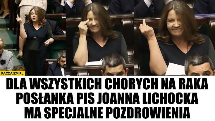 Dla wszystkich chorych na raka posłanka PiS Joanna Lichocka ma specjalne pozdrowienia fak środkowy palec