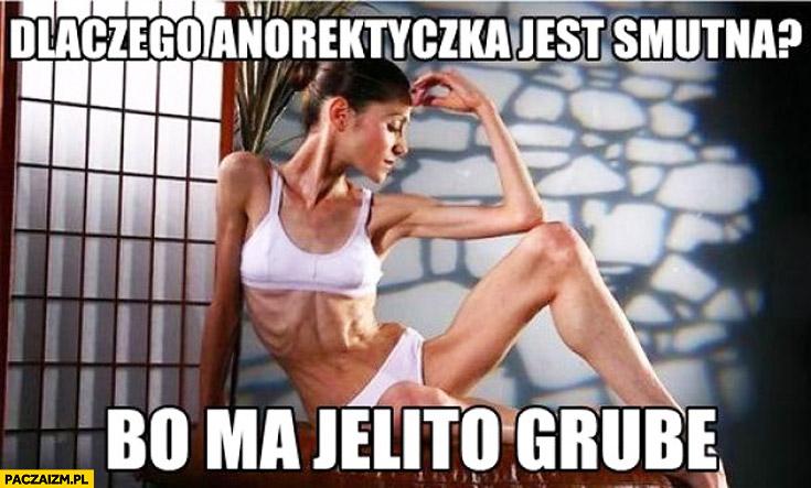 Dlaczego anorektyczka jest smutna? Bo ma jelito grube