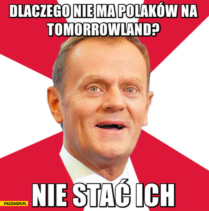 Dlaczego nie ma Polaków na Tomorrowland? Nie stać ich Tusk