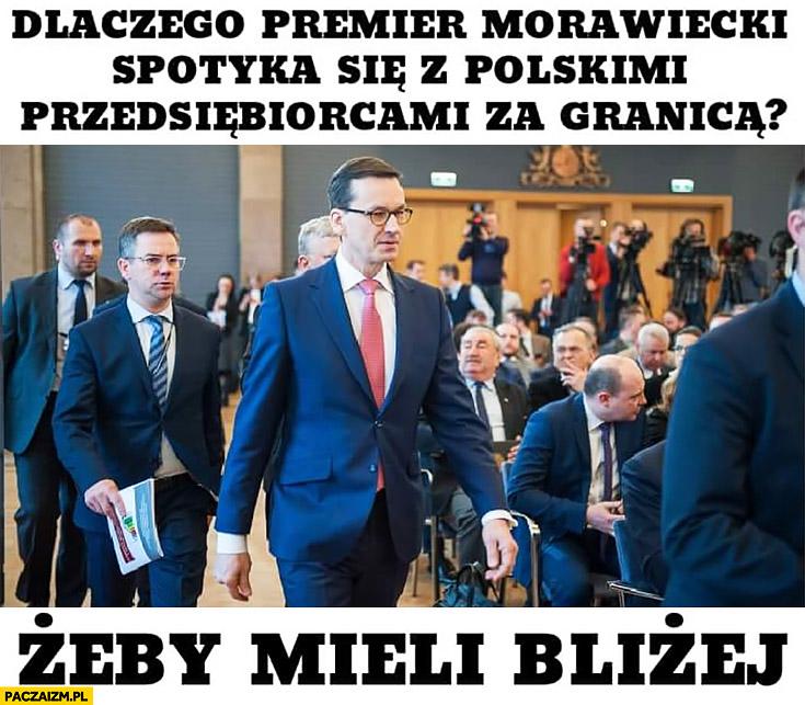 Dlaczego premier Morawiecki spotyka się z polskimi przedsiębiorcami za granicą? Żeby mieli bliżej