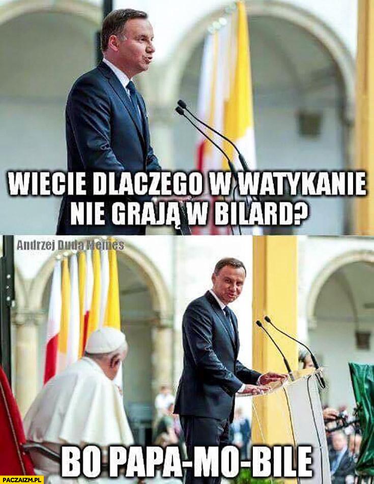 Dlaczego w Watykanie nie grają w bilard? Bo papa mo bile. Andrzej Duda Papież Franciszek