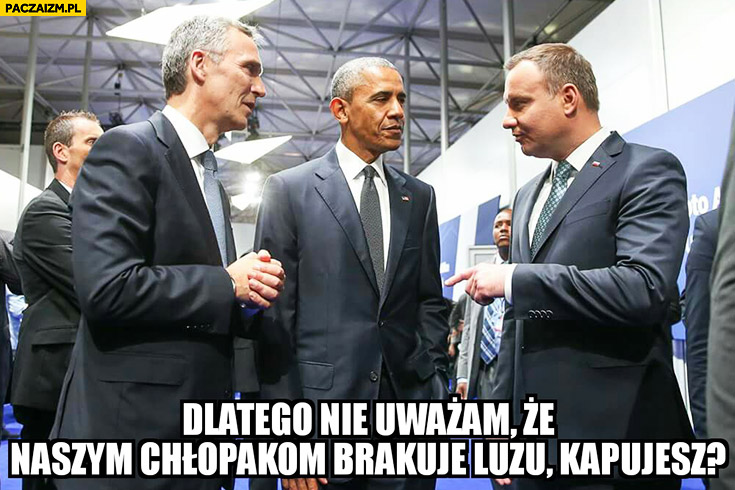 Dlatego nie uważam, że naszym chłopakom brakuje luzu kapujesz Andrzej Duda Obama