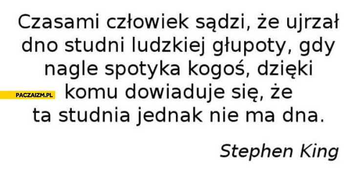 Dno ludzkiej głupoty ta studnia nie ma dna Stephen King