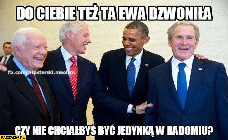 Do Ciebie też ta Ewa dzwoniła czy nie chciałbyś być jedynką w Radomiu? Clinton Bush Obama