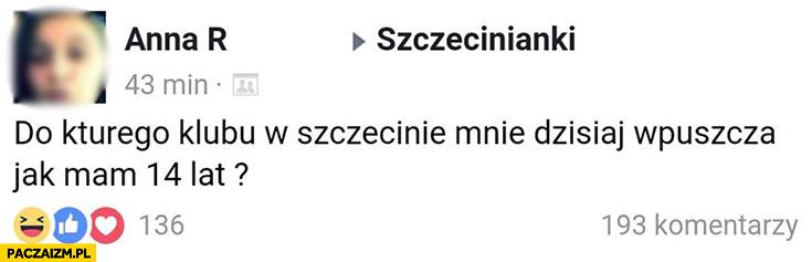 Do którego klubu w Szczecinie mnie wpuszczą jak mam 14 lat? Szczecinianki