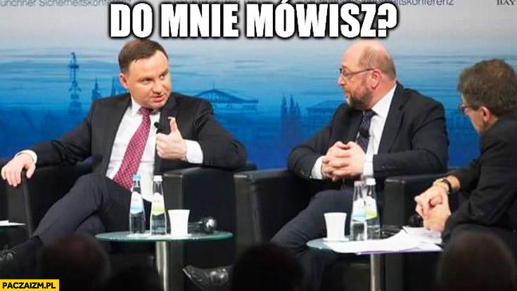 Do mnie mówisz? Duda Martin Schulz cenzoduda