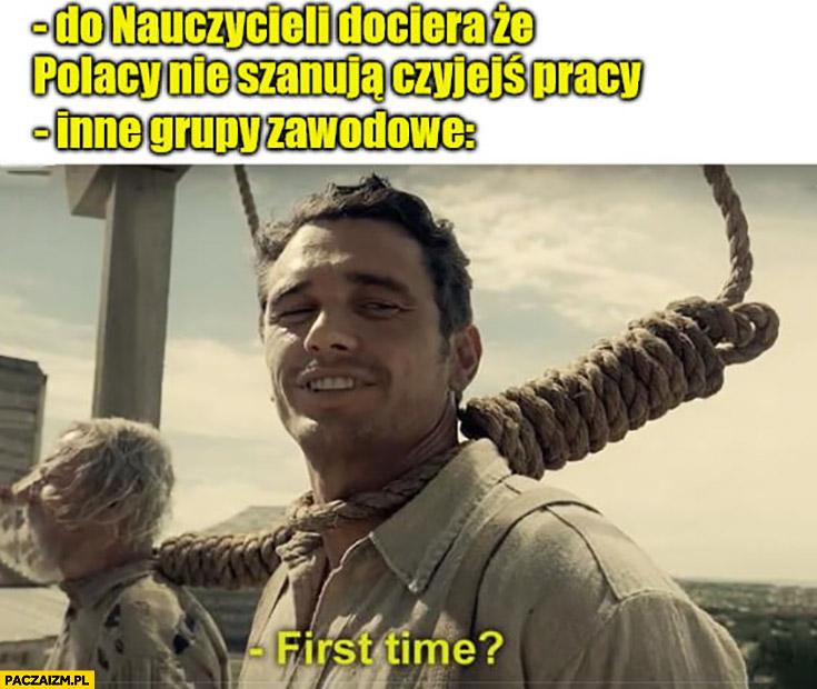 Do nauczycieli dociera, że Polacy nie szanują czyjejś pracy inne grupy zawodowe first time czeka na ścięcie szubienica