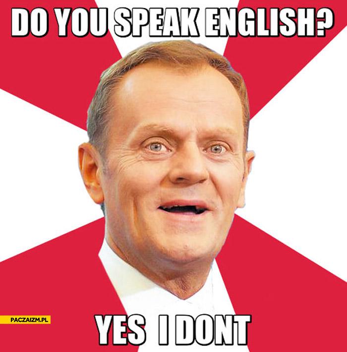 Do you speak english yes I don't Tusk
