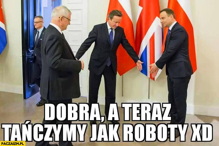 Dobra a teraz tańczymy jak roboty Duda David Cameron