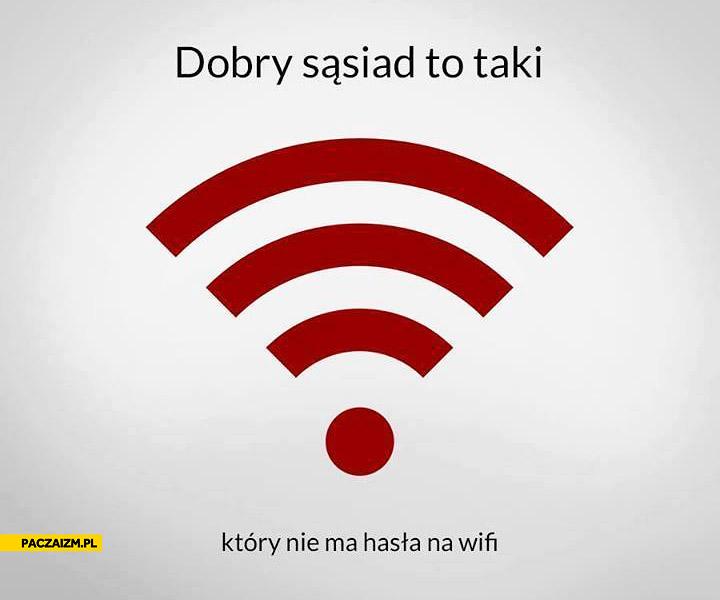Dobry sąsiad to taki który nie ma hasła na WiFi