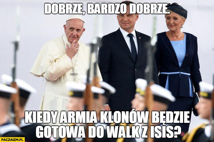 Dobrze, bardzo dobrze. Kiedy armia klonów będzie gotowa do walk z ISIS? Papież Franciszek Andrzej Duda ŚDM