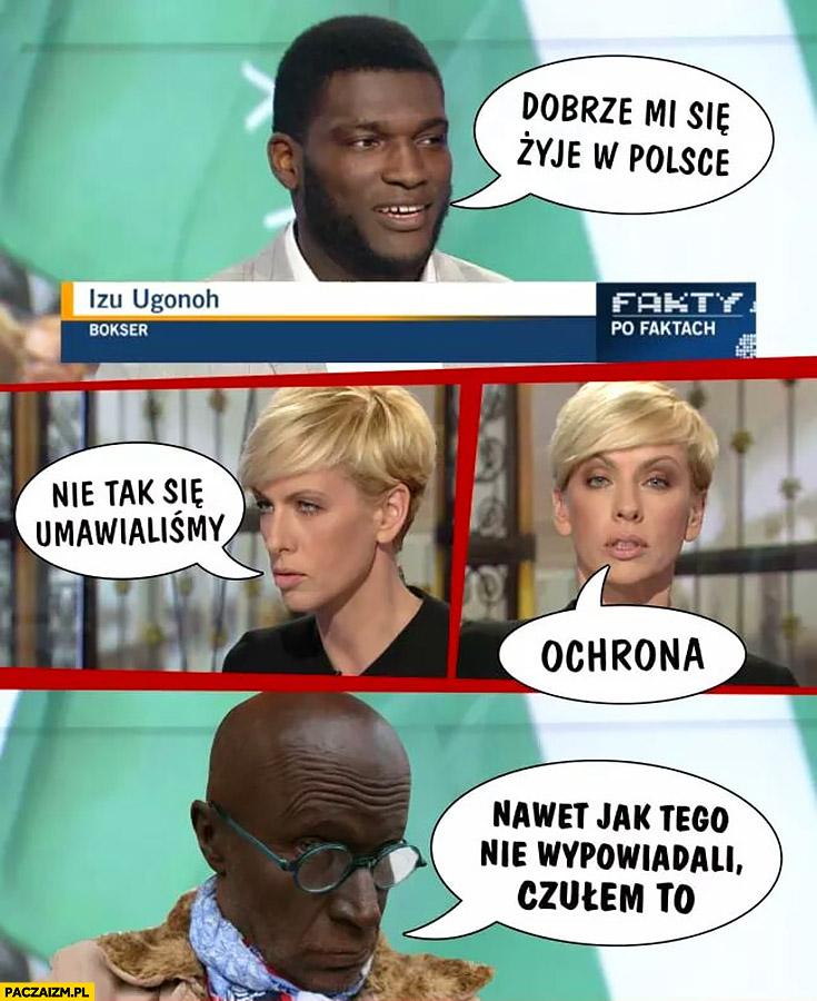 Dobrze mi się żyje w Polsce Izu Ugonoh w wywiadzie w TVN, nie tak się umawialiśmy, ochrona, nawet jak tego nie wypowiadali czułem to