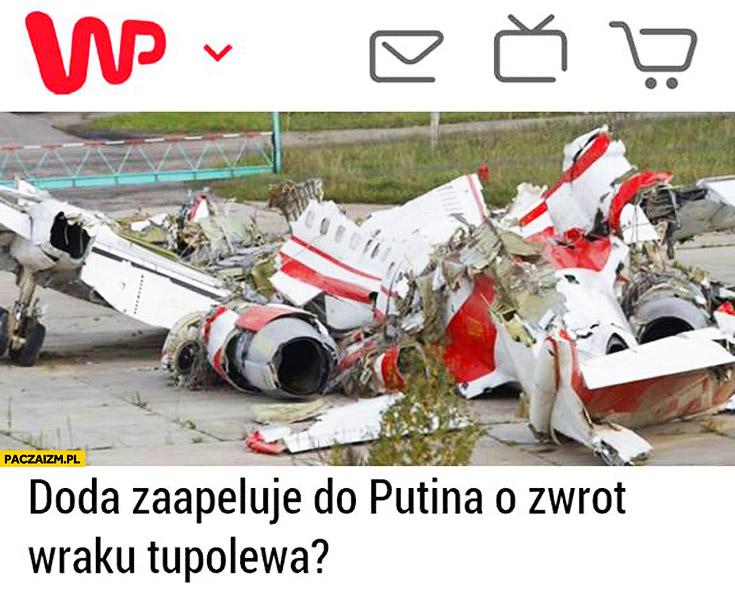 Doda zaapeluje do Putina o zwrot wraku Tupolewa nagłówek WP