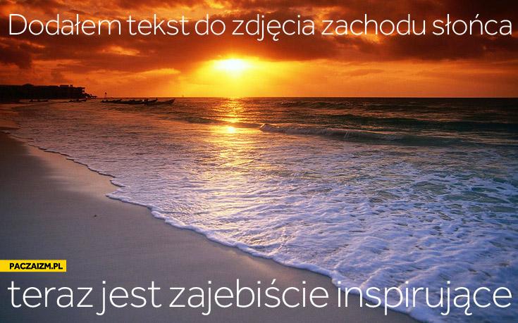 Dodałem tekst do zdjęcia zachodu słońca teraz jest zajebiście inspirujace