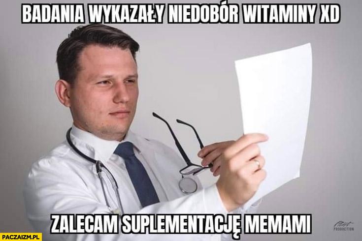 Doktor Mentzen badania wykazały niedobór witaminy XD zalecam suplementację memami