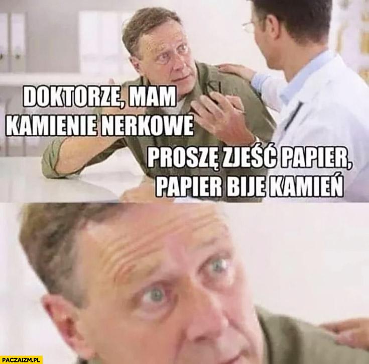 Doktorze mam kamienie nerkowe, proszę zjeść papier bije, kamień lekarz pacjent