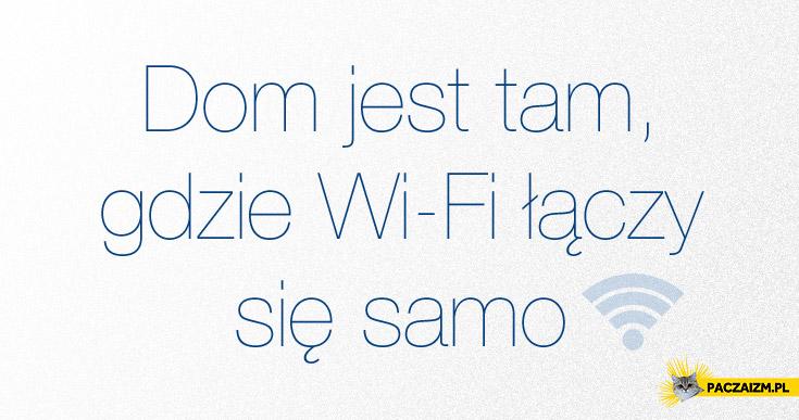 Dom jest tam, gdzie Wi-Fi łączy się samo