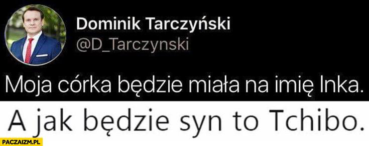 Dominik Tarczyński moja córka będzie miała na imię Inka, a jak będzie syn to Tchibo
