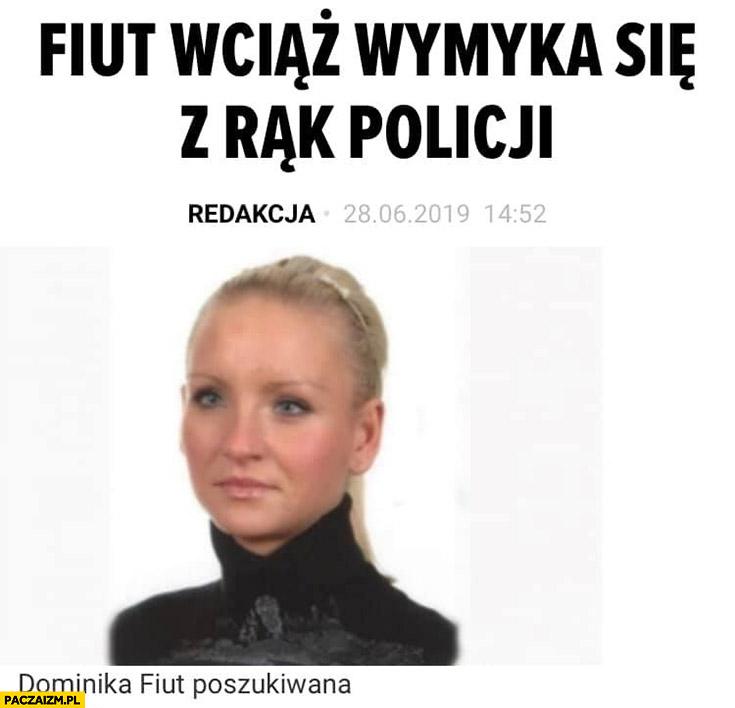 Dominika Fiut wciąż wymyka się z rąk policji nagłówek tytuł