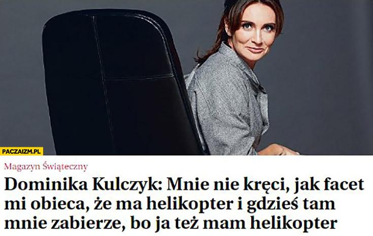 """Dominika Kulczyk cytat: """"Mnie nie kręci jak facet mi obieca, że ma helikopter i gdzieś tam mnie zabierze, bo ja tez mam helikopter"""""""
