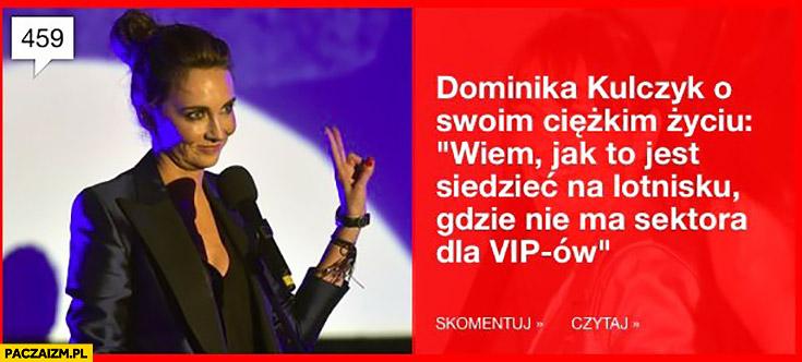 Dominika Kulczyk o swoim ciężkim życiu: wiem jak to jest siedzieć na lotnisku gdzie nie ma sektora dla VIPow