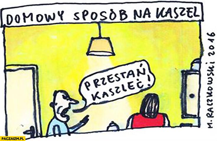 Domowy sposób na kaszel: przestań kaszleć Raczkowski