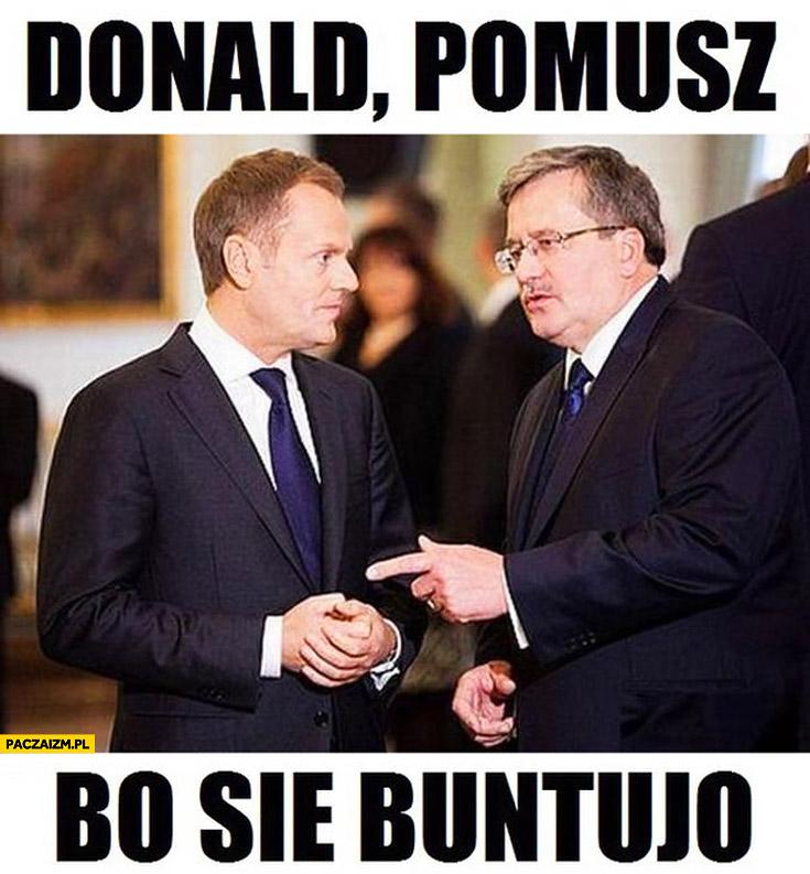 Donald pomóż bo się buntują pomusz bo się buntujo Komorowski Tusk