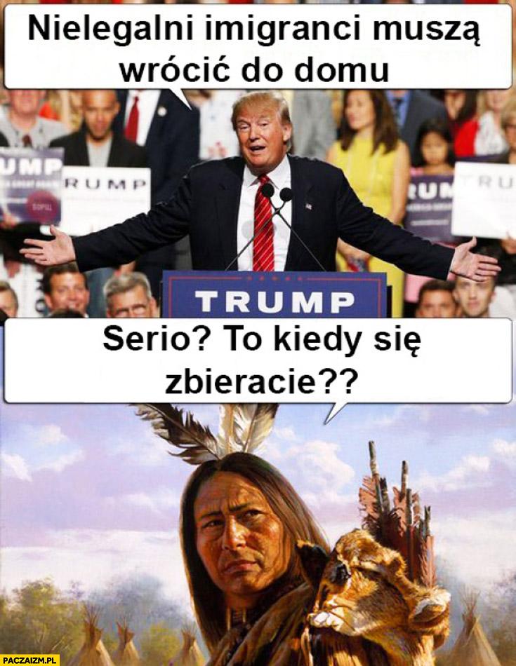 Donald Trump nielegalni imigranci muszą wrócić do domu. Indianin: serio? Kiedy się zbieracie?