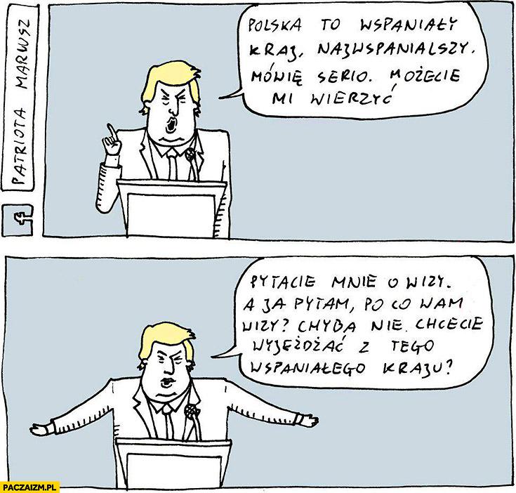 Donald Trump Polska to wspaniały kraj, pytacie o wizy, po co wam wizy? Chyba nie chcecie wyjeżdżać z tego wspaniałego kraju? Patriota Mariusz