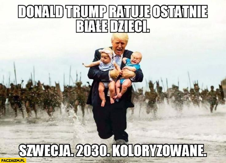 Donald Trump ratuje ostatnie białe dzieci Szwecja 2030 koloryzowane
