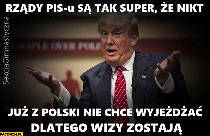 Donald Trump rządy PiSu są tak super, że nikt już nie chce wjeżdżać z Polski dlatego wizy zostają