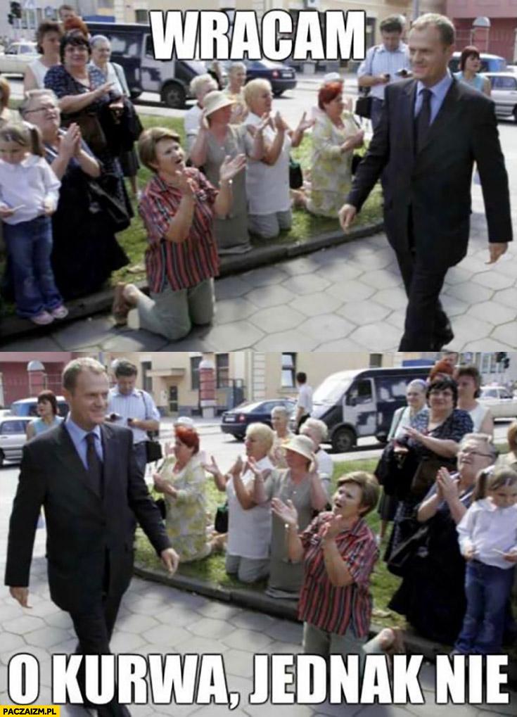Donald Tusk wracam, o kurna jednak nie